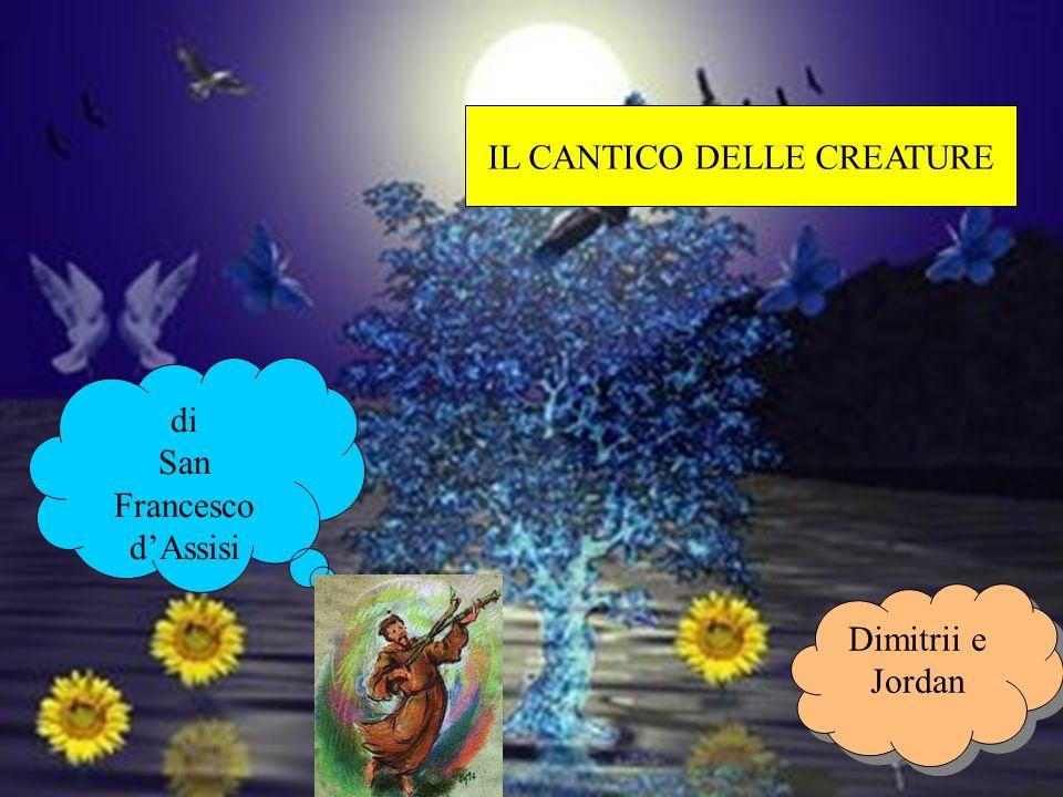 IL CANTICO DELLE CREATURE di San Francesco dAssisi Dimitrii e Jordan