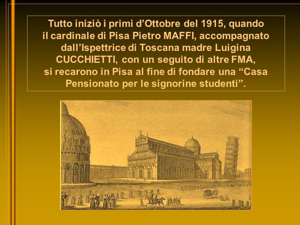 Tutto iniziò i primi dOttobre del 1915, quando il cardinale di Pisa Pietro MAFFI, accompagnato dallIspettrice di Toscana madre Luigina CUCCHIETTI, con