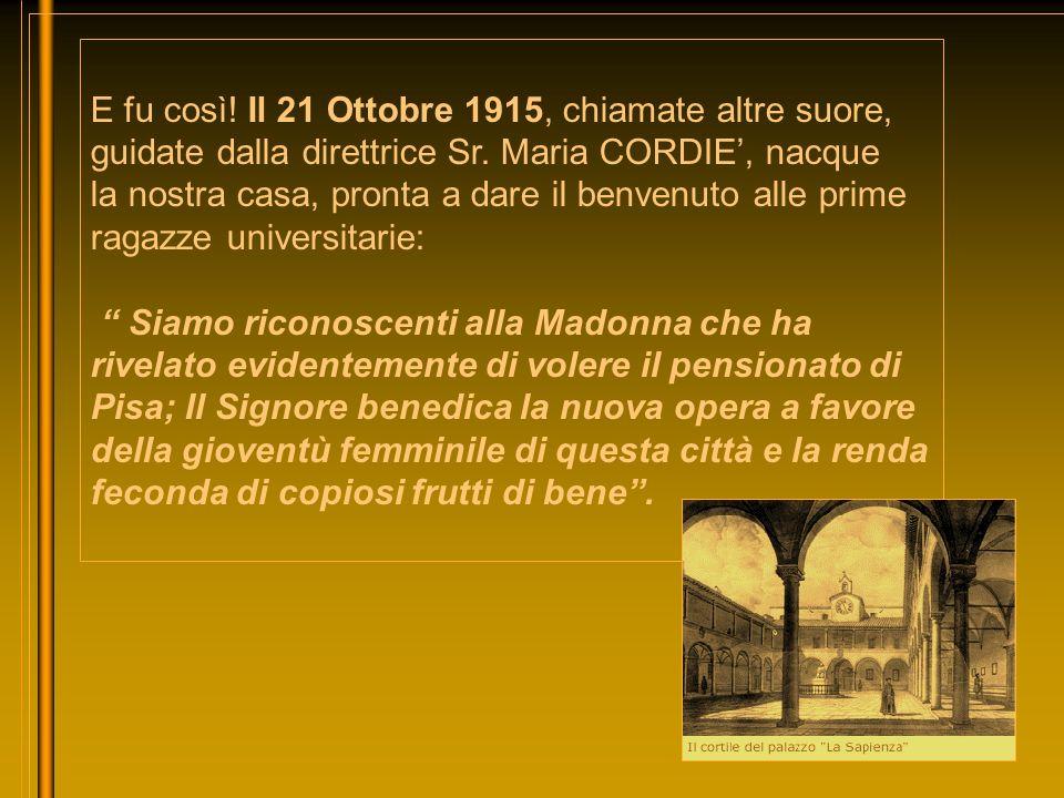 E fu così! Il 21 Ottobre 1915, chiamate altre suore, guidate dalla direttrice Sr. Maria CORDIE, nacque la nostra casa, pronta a dare il benvenuto alle