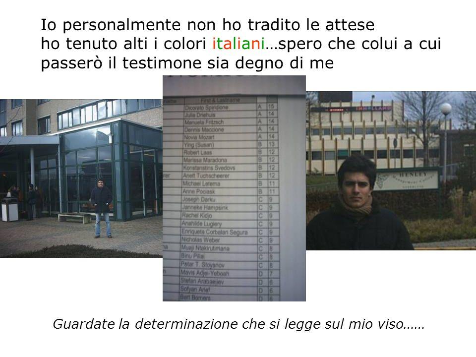 Io personalmente non ho tradito le attese ho tenuto alti i colori italiani…spero che colui a cui passerò il testimone sia degno di me Guardate la dete