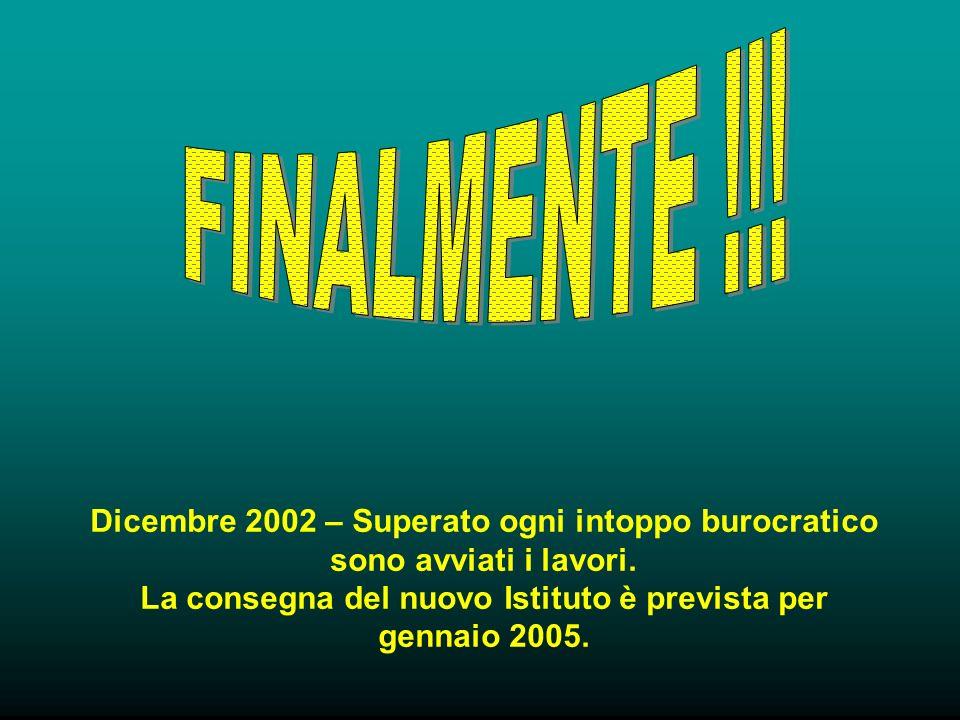 Dicembre 2002 – Superato ogni intoppo burocratico sono avviati i lavori.