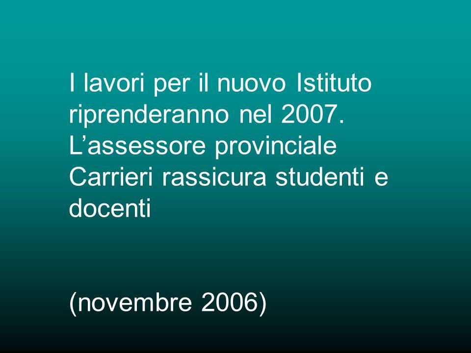 I lavori per il nuovo Istituto riprenderanno nel 2007.