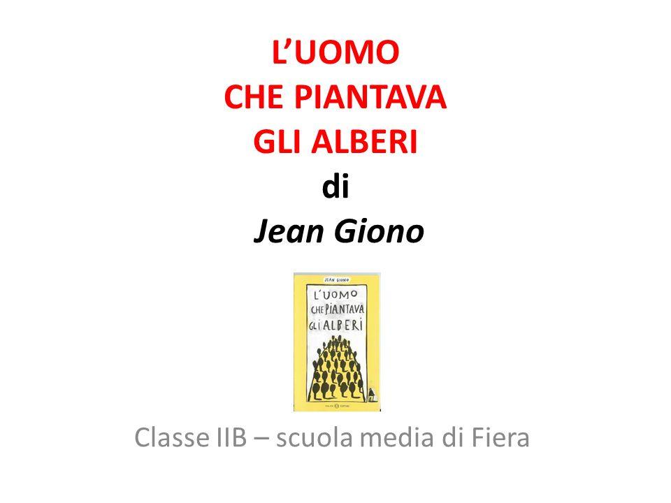 LUOMO CHE PIANTAVA GLI ALBERI di Jean Giono Classe IIB – scuola media di Fiera