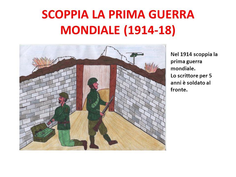 SCOPPIA LA PRIMA GUERRA MONDIALE (1914-18) Nel 1914 scoppia la prima guerra mondiale. Lo scrittore per 5 anni è soldato al fronte.