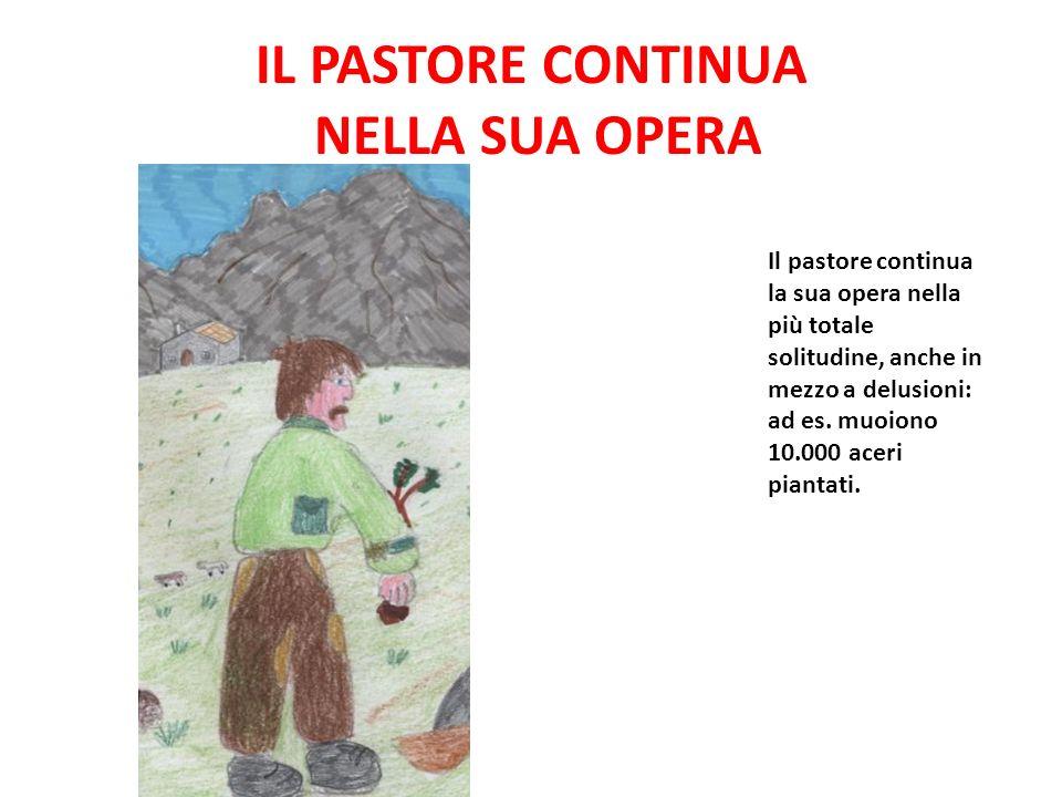 IL PASTORE CONTINUA NELLA SUA OPERA Il pastore continua la sua opera nella più totale solitudine, anche in mezzo a delusioni: ad es. muoiono 10.000 ac