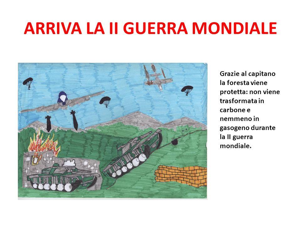 ARRIVA LA II GUERRA MONDIALE Grazie al capitano la foresta viene protetta: non viene trasformata in carbone e nemmeno in gasogeno durante la II guerra
