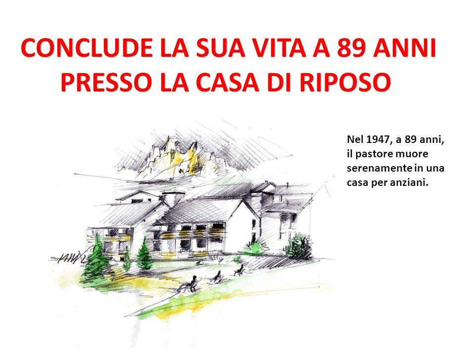 CONCLUDE LA SUA VITA A 89 ANNI PRESSO LA CASA DI RIPOSO Nel 1947, a 89 anni, il pastore muore serenamente in una casa per anziani.