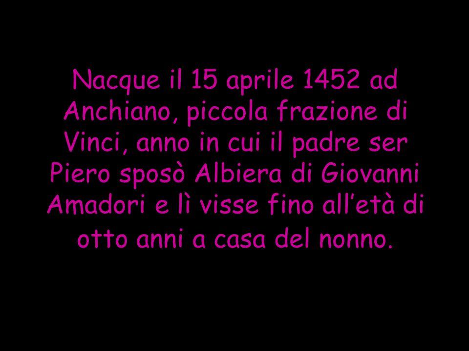 Nacque il 15 aprile 1452 ad Anchiano, piccola frazione di Vinci, anno in cui il padre ser Piero sposò Albiera di Giovanni Amadori e lì visse fino alle