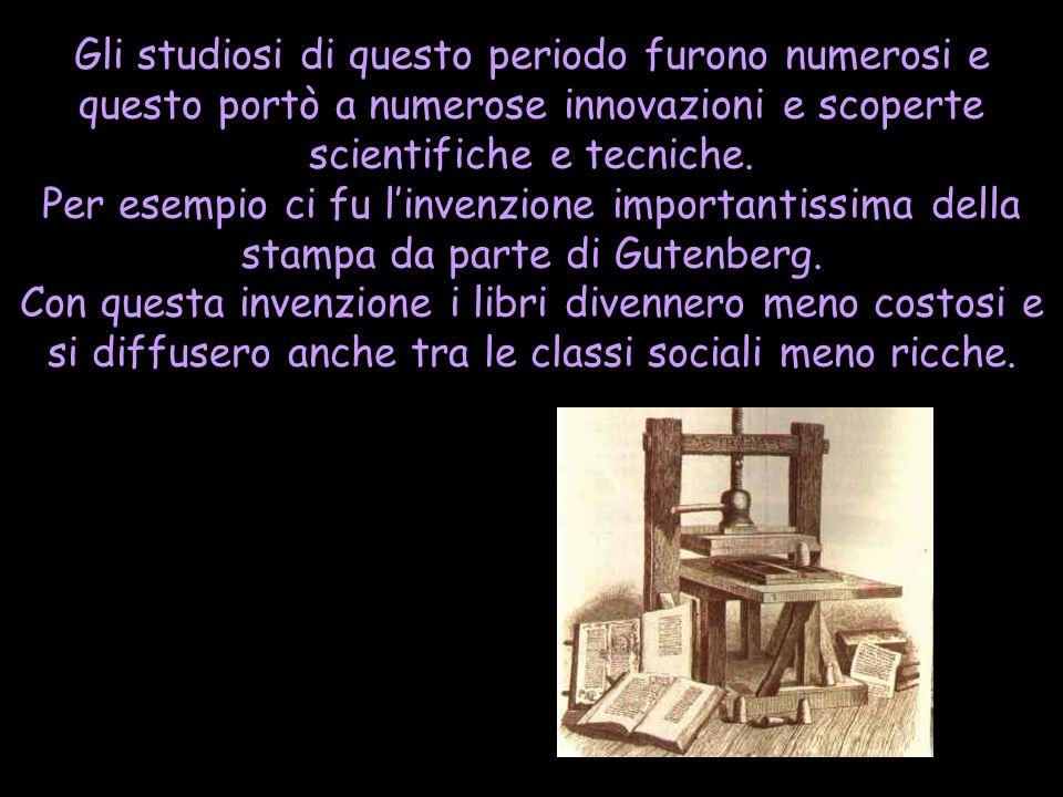 Gli studiosi di questo periodo furono numerosi e questo portò a numerose innovazioni e scoperte scientifiche e tecniche. Per esempio ci fu linvenzione
