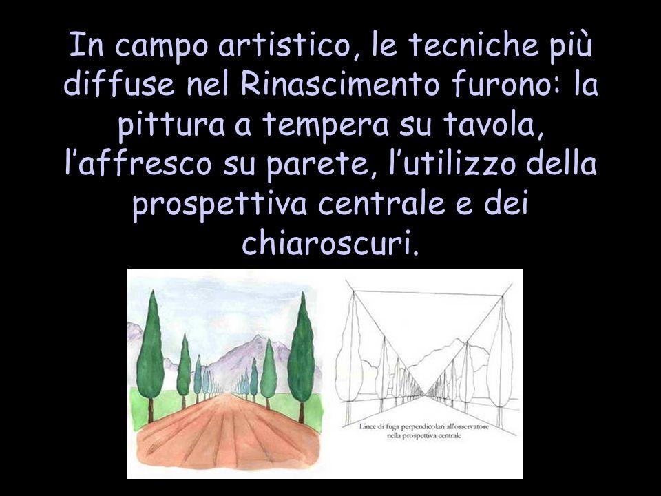 In campo artistico, le tecniche più diffuse nel Rinascimento furono: la pittura a tempera su tavola, laffresco su parete, lutilizzo della prospettiva