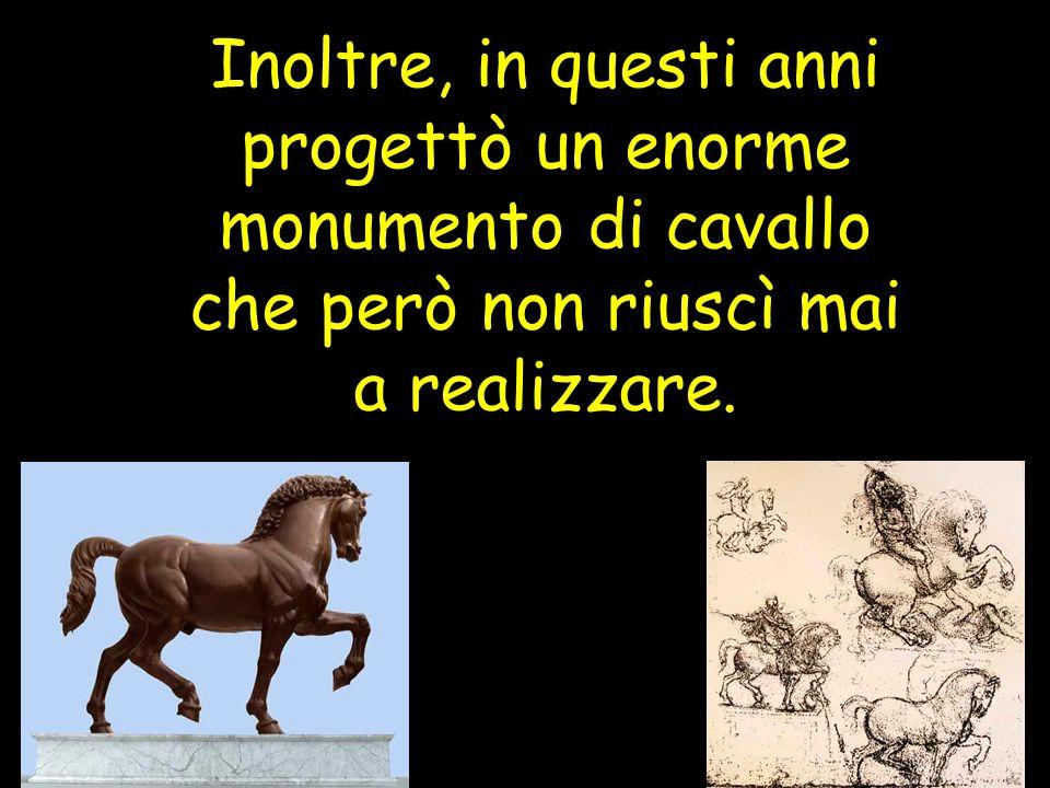 Inoltre, in questi anni progettò un enorme monumento di cavallo che però non riuscì mai a realizzare.