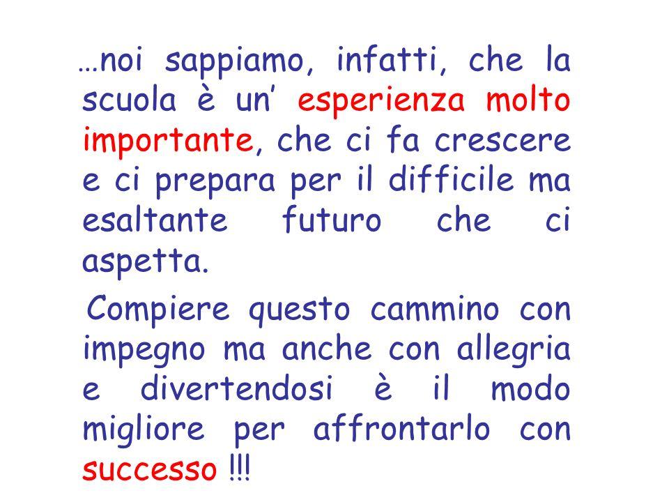 …noi sappiamo, infatti, che la scuola è un esperienza molto importante, che ci fa crescere e ci prepara per il difficile ma esaltante futuro che ci aspetta.