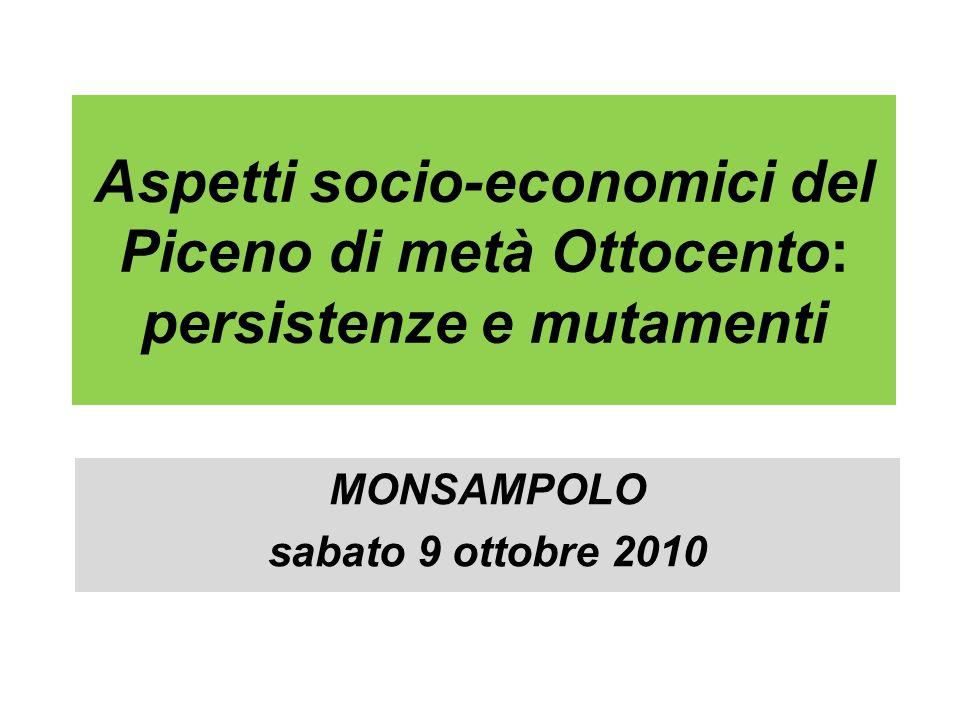 Aspetti socio-economici del Piceno di metà Ottocento: persistenze e mutamenti MONSAMPOLO sabato 9 ottobre 2010