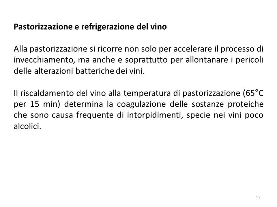Pastorizzazione e refrigerazione del vino Alla pastorizzazione si ricorre non solo per accelerare il processo di invecchiamento, ma anche e soprattutt