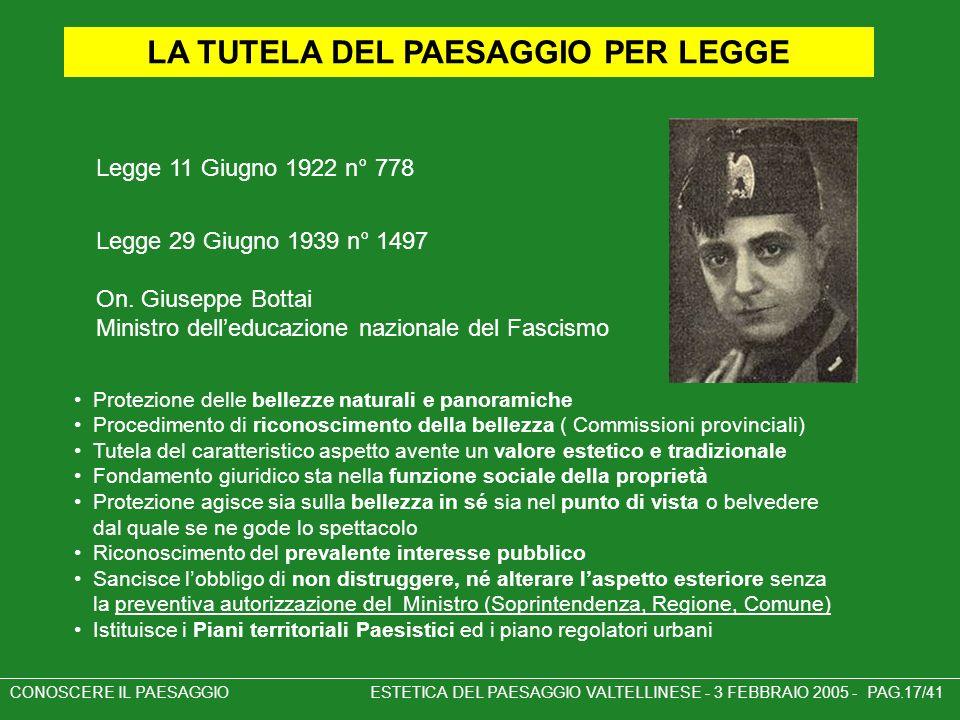 CONOSCERE IL PAESAGGIO ESTETICA DEL PAESAGGIO VALTELLINESE - 3 FEBBRAIO 2005 - PAG.17/41 LA TUTELA DEL PAESAGGIO PER LEGGE Legge 29 Giugno 1939 n° 149