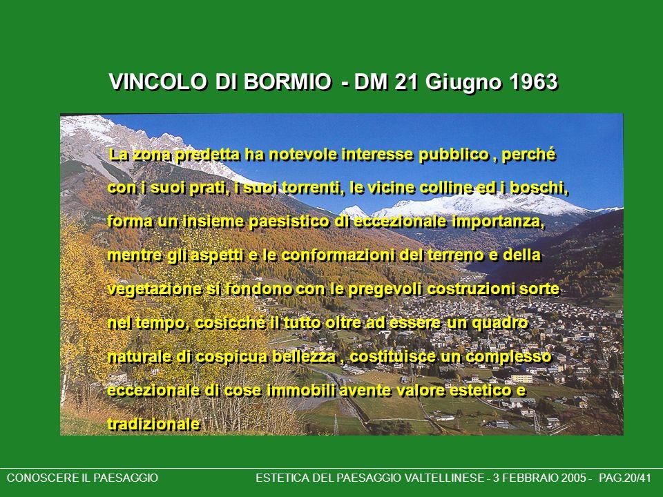 VINCOLO DI BORMIO - DM 21 Giugno 1963 La zona predetta ha notevole interesse pubblico, perché con i suoi prati, i suoi torrenti, le vicine colline ed