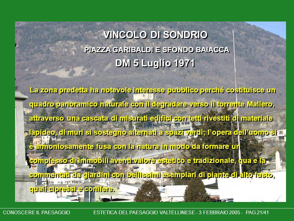 VINCOLO DI SONDRIO PIAZZA GARIBALDI E SFONDO BAIACCA DM 5 Luglio 1971 La zona predetta ha notevole interesse pubblico perché costituisce un quadro pan