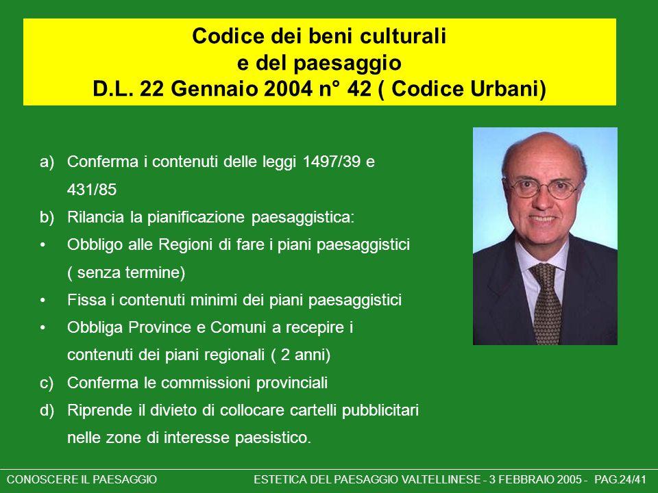 Codice dei beni culturali e del paesaggio D.L. 22 Gennaio 2004 n° 42 ( Codice Urbani) a)Conferma i contenuti delle leggi 1497/39 e 431/85 b)Rilancia l