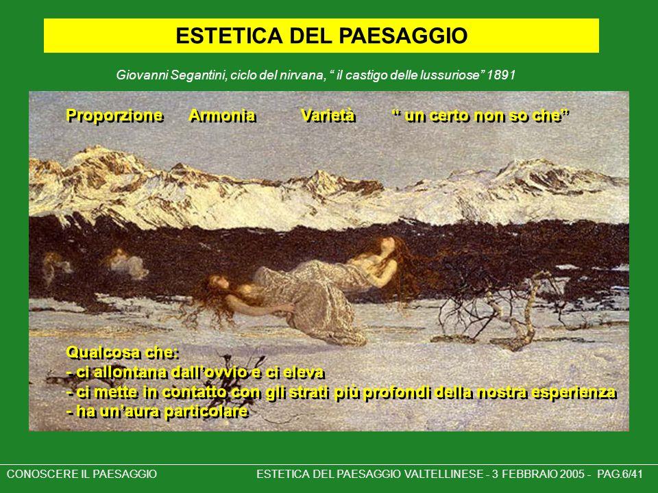 CONOSCERE IL PAESAGGIO ESTETICA DEL PAESAGGIO VALTELLINESE - 3 FEBBRAIO 2005 - PAG.6/41 ESTETICA DEL PAESAGGIO Proporzione Armonia Varietà un certo no