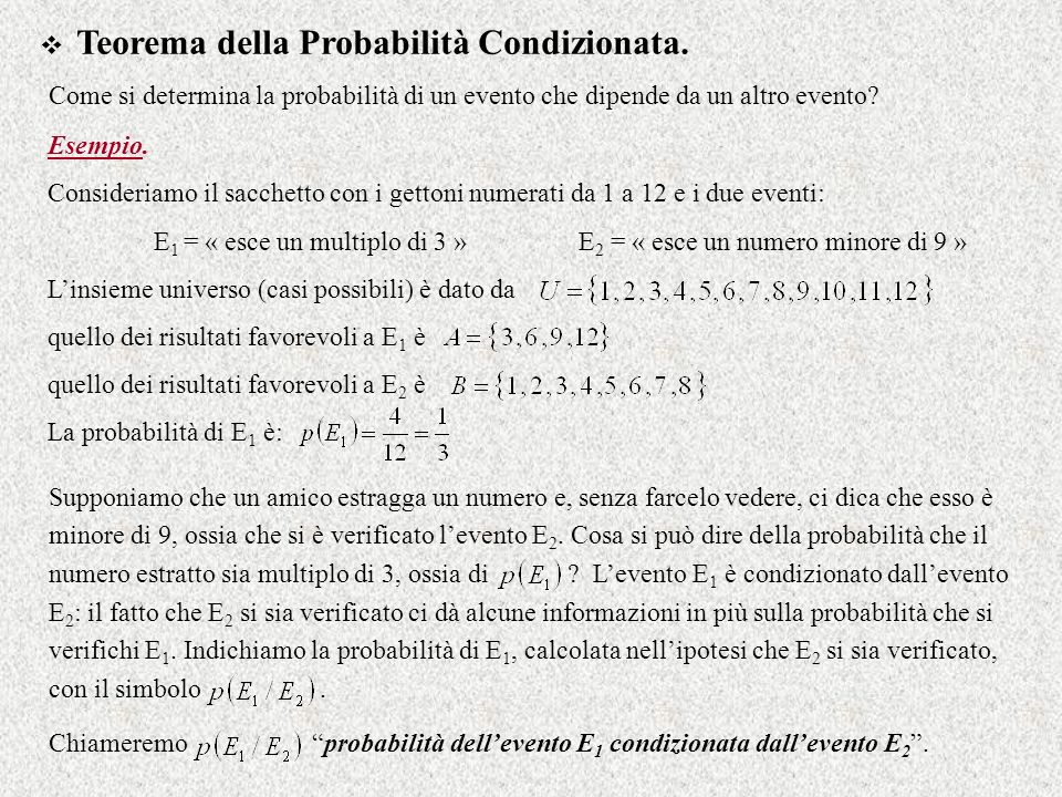 Teorema della Probabilità Condizionata. Supponiamo che un amico estragga un numero e, senza farcelo vedere, ci dica che esso è minore di 9, ossia che