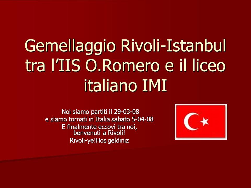 Gemellaggio Rivoli-Istanbul tra lIIS O.Romero e il liceo italiano IMI Noi siamo partiti il 29-03-08 Noi siamo partiti il 29-03-08 e siamo tornati in I