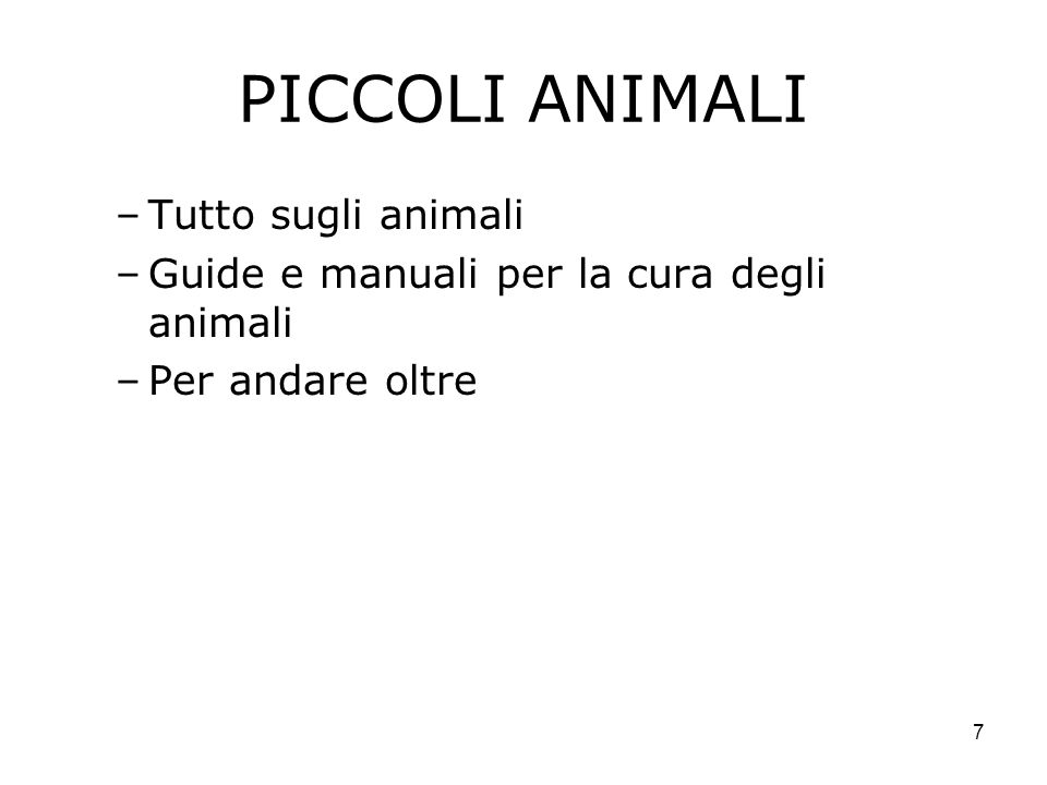 7 PICCOLI ANIMALI –Tutto sugli animali –Guide e manuali per la cura degli animali –Per andare oltre