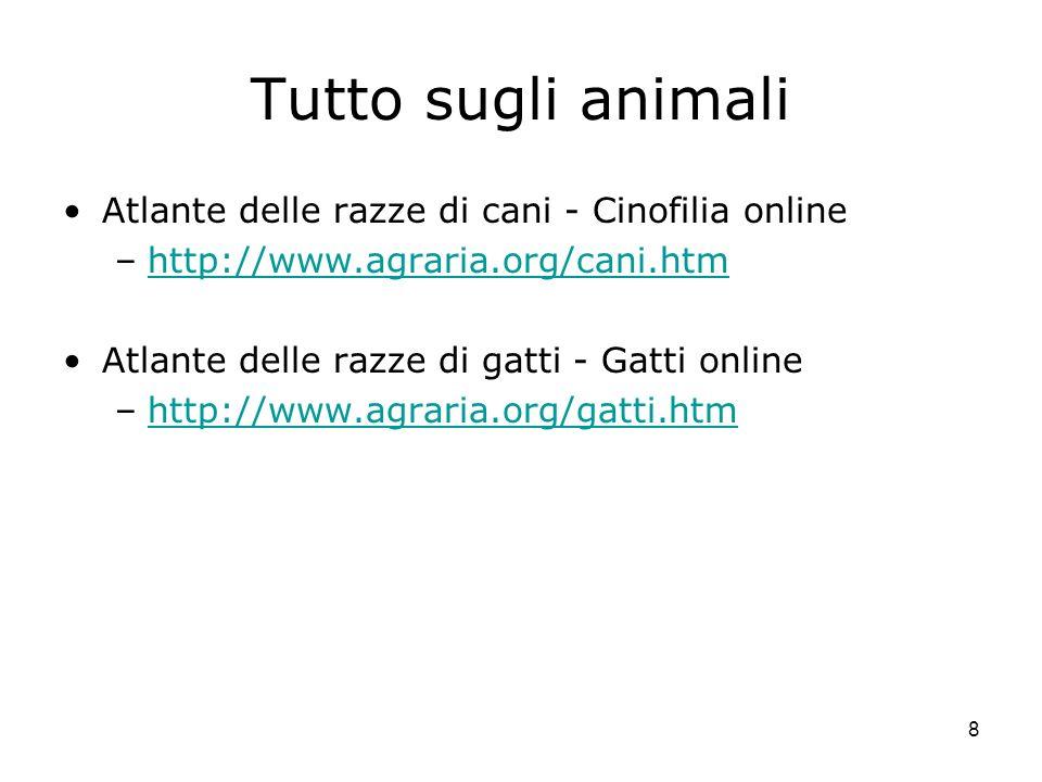 8 Tutto sugli animali Atlante delle razze di cani - Cinofilia online –http://www.agraria.org/cani.htmhttp://www.agraria.org/cani.htm Atlante delle raz