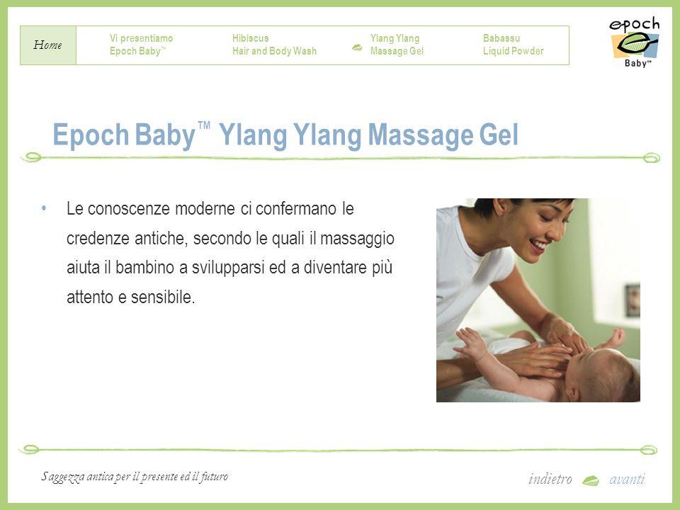 Vi presentiamo Epoch Baby Hibiscus Hair and Body Wash Ylang Massage Gel Babassu Liquid Powder Home indietroavanti Saggezza antica per il presente ed i
