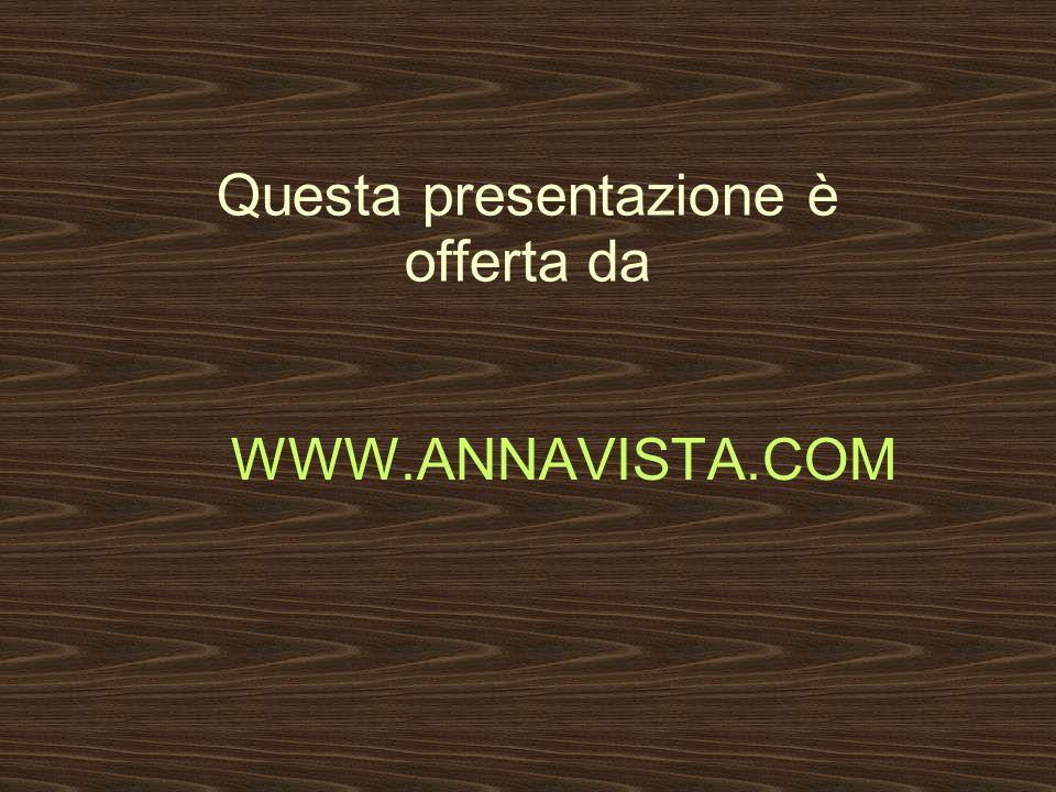 Questa presentazione è offerta da WWW.ANNAVISTA.COM