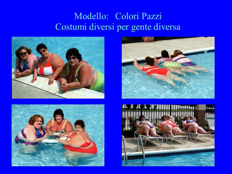 Modello: Colori Pazzi Costumi diversi per gente diversa