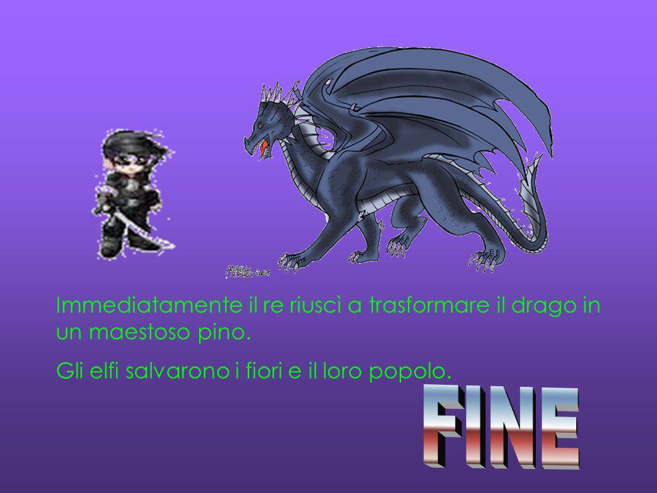 Immediatamente il re riuscì a trasformare il drago in un maestoso pino.