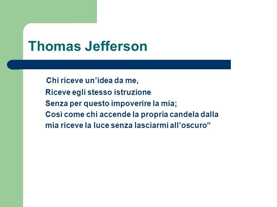 Thomas Jefferson Chi riceve unidea da me, Riceve egli stesso istruzione Senza per questo impoverire la mia; Così come chi accende la propria candela dalla mia riceve la luce senza lasciarmi alloscuro