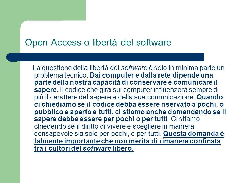 Open Access o libertà del software La questione della libertà del software è solo in minima parte un problema tecnico.