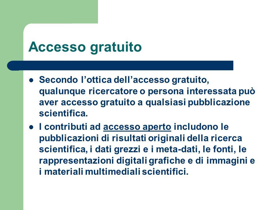 Accesso gratuito Secondo lottica dellaccesso gratuito, qualunque ricercatore o persona interessata può aver accesso gratuito a qualsiasi pubblicazione scientifica.