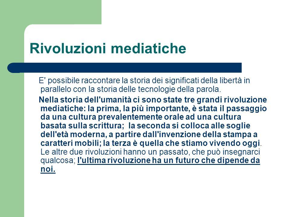 Rivoluzioni mediatiche E possibile raccontare la storia dei significati della libertà in parallelo con la storia delle tecnologie della parola.