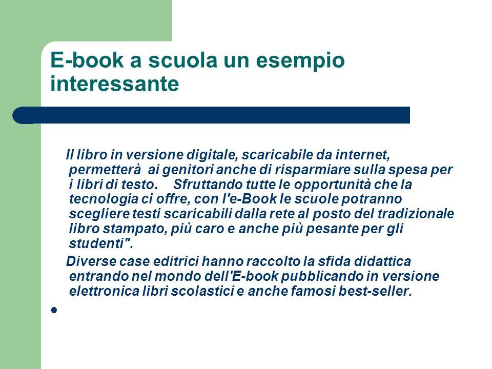 E-book a scuola un esempio interessante Il libro in versione digitale, scaricabile da internet, permetterà ai genitori anche di risparmiare sulla spesa per i libri di testo.
