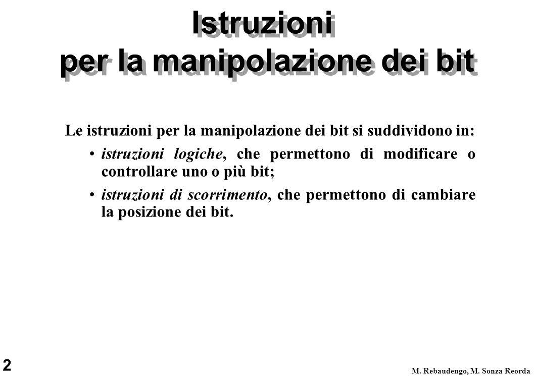 2 M. Rebaudengo, M. Sonza Reorda Istruzioni per la manipolazione dei bit Le istruzioni per la manipolazione dei bit si suddividono in: istruzioni logi