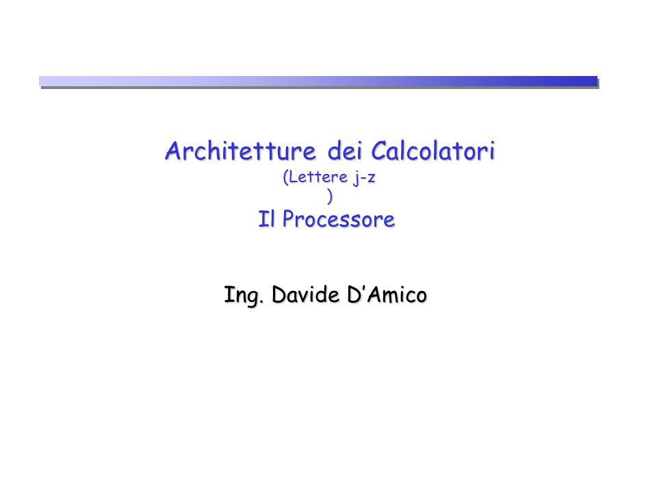 Architetture dei Calcolatori (Lettere j-z ) Il Processore Ing. Davide DAmico