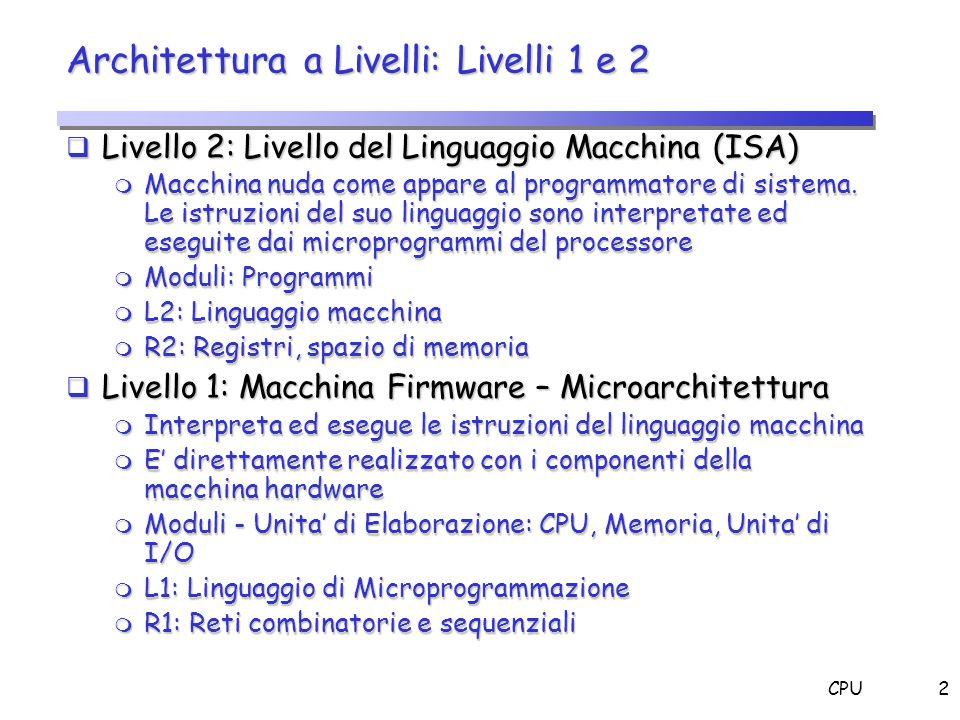 CPU2 Architettura a Livelli: Livelli 1 e 2 Livello 2: Livello del Linguaggio Macchina (ISA) Livello 2: Livello del Linguaggio Macchina (ISA) m Macchin