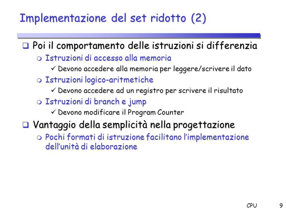CPU9 Implementazione del set ridotto (2) Poi il comportamento delle istruzioni si differenzia Poi il comportamento delle istruzioni si differenzia m I