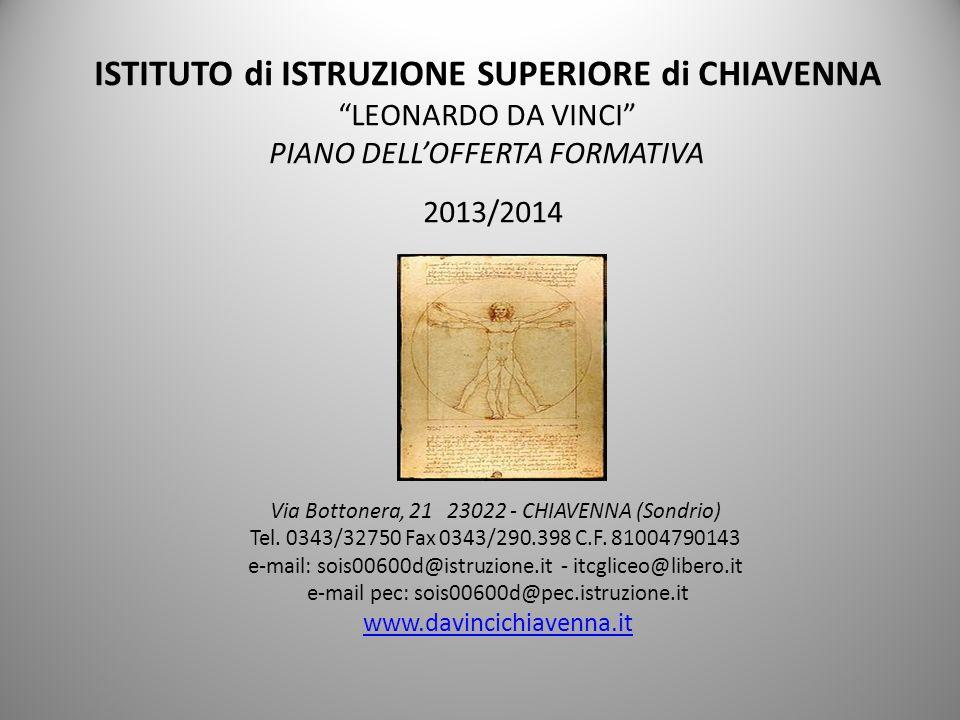 ISTITUTO di ISTRUZIONE SUPERIORE di CHIAVENNA LEONARDO DA VINCI PIANO DELLOFFERTA FORMATIVA 2013/2014 Via Bottonera, 21 23022 - CHIAVENNA (Sondrio) Te