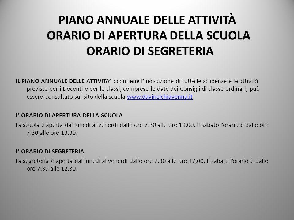 PIANO ANNUALE DELLE ATTIVITÀ ORARIO DI APERTURA DELLA SCUOLA ORARIO DI SEGRETERIA IL PIANO ANNUALE DELLE ATTIVITA : contiene lindicazione di tutte le
