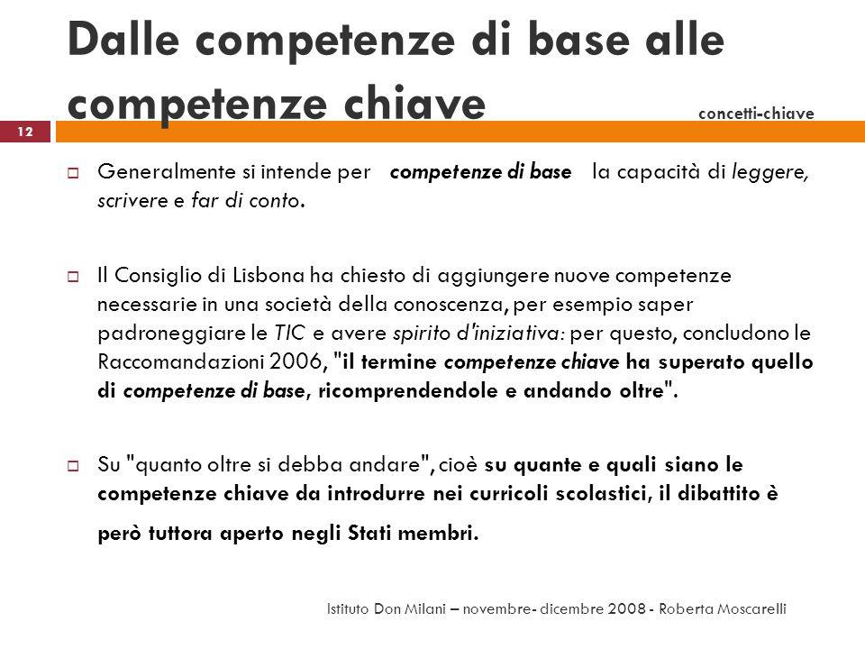 Dalle competenze di base alle competenze chiave concetti-chiave Generalmente si intende per competenze di base la capacità di leggere, scrivere e far