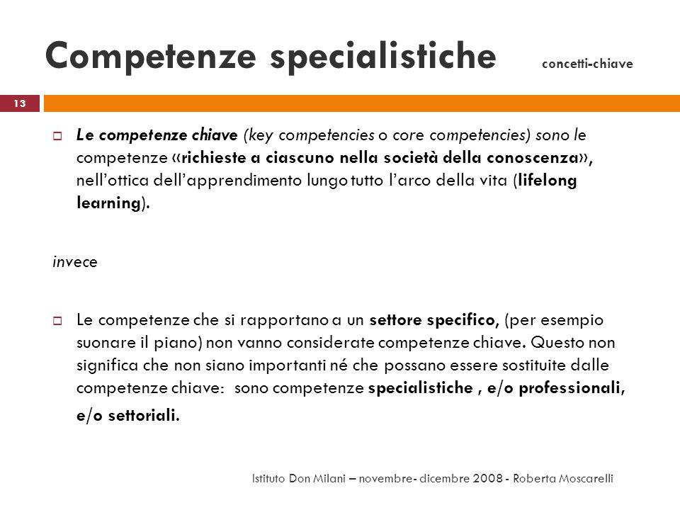 Competenze specialistiche concetti-chiave Le competenze chiave (key competencies o core competencies) sono le competenze «richieste a ciascuno nella s
