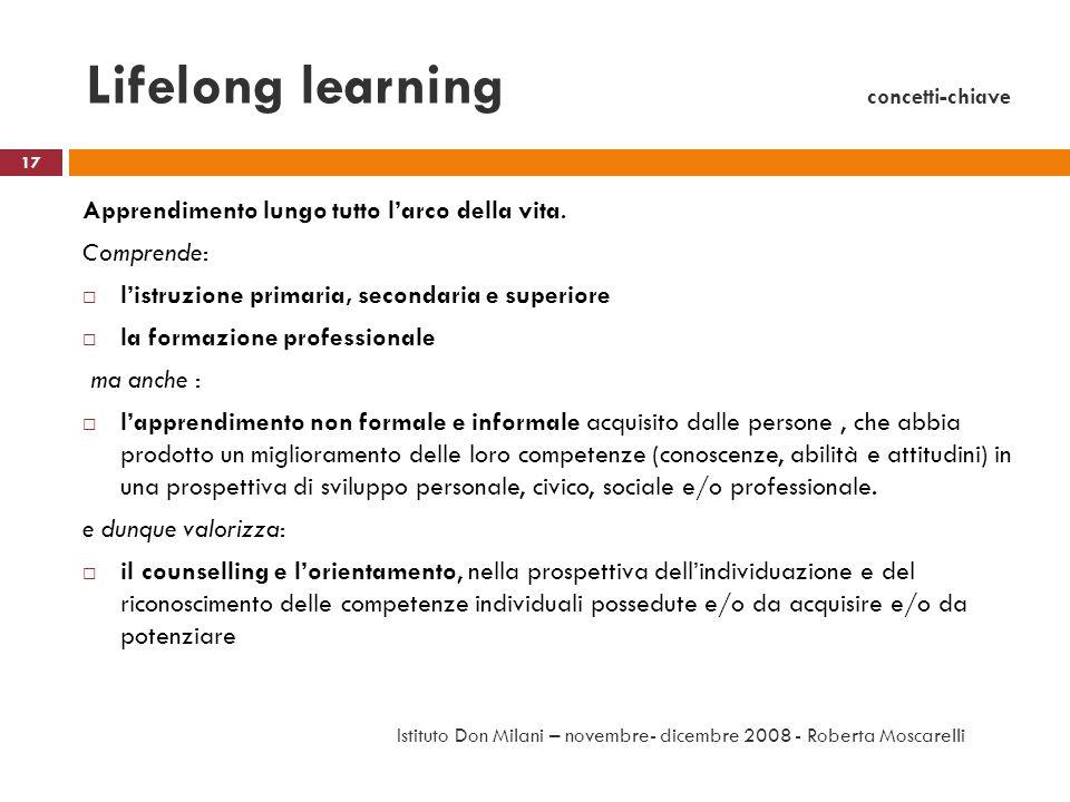 Lifelong learning concetti-chiave Apprendimento lungo tutto larco della vita. Comprende: listruzione primaria, secondaria e superiore la formazione pr