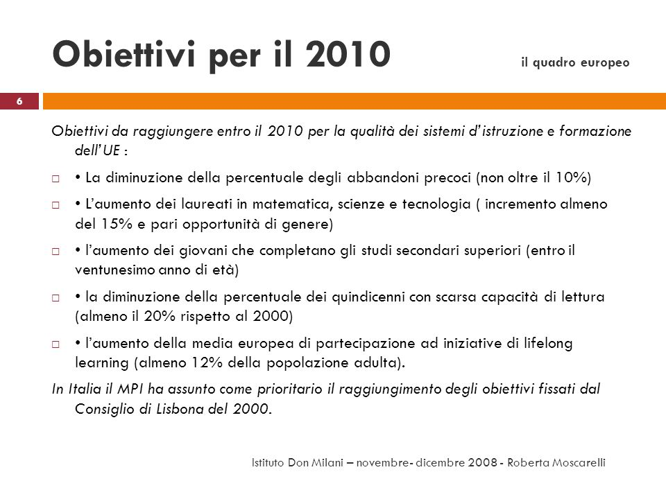 Obiettivi per il 2010 il quadro europeo Obiettivi da raggiungere entro il 2010 per la qualità dei sistemi distruzione e formazione dellUE : La diminuz