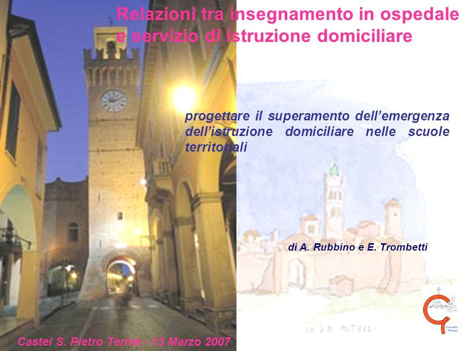 progettare il superamento dellemergenza dellistruzione domiciliare nelle scuole territoriali Castel S. Pietro Terme - 13 Marzo 2007 Relazioni tra inse