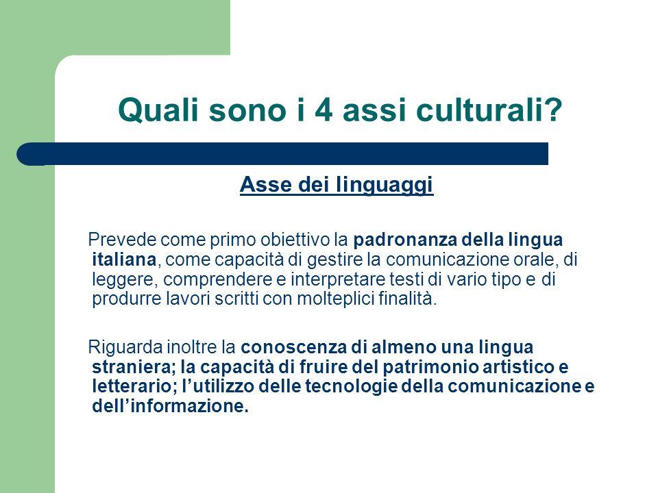 Quali sono i 4 assi culturali? Asse dei linguaggi Prevede come primo obiettivo la padronanza della lingua italiana, come capacità di gestire la comuni