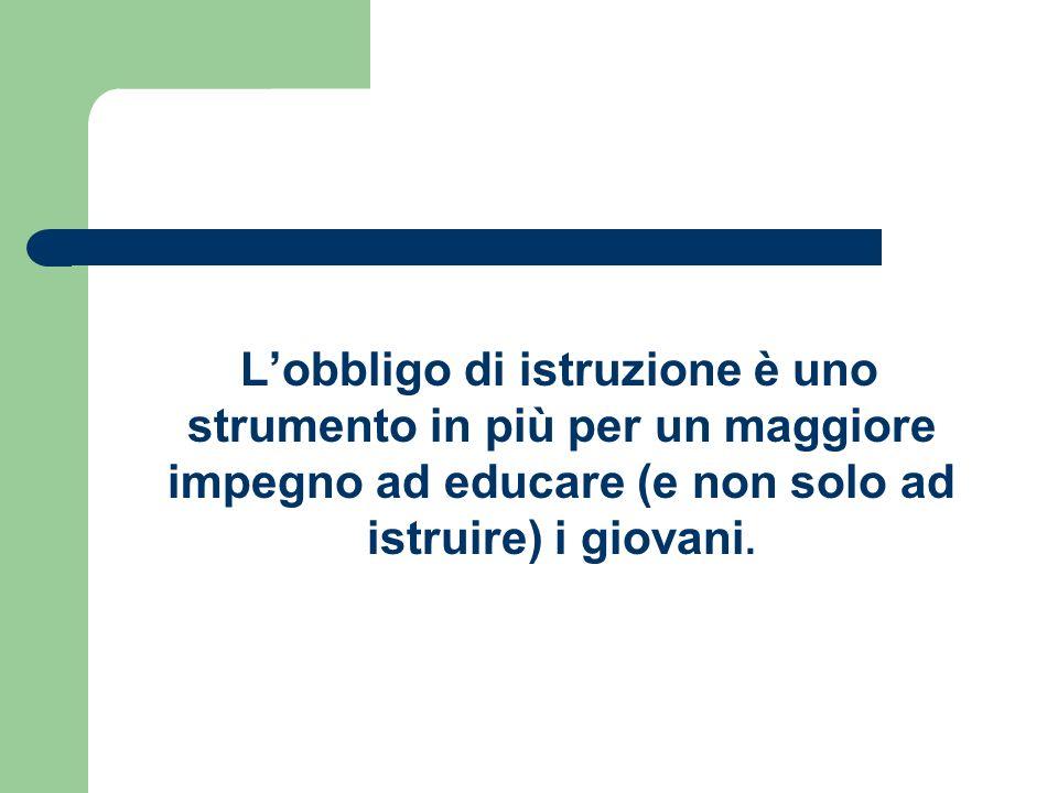Lobbligo di istruzione è uno strumento in più per un maggiore impegno ad educare (e non solo ad istruire) i giovani.