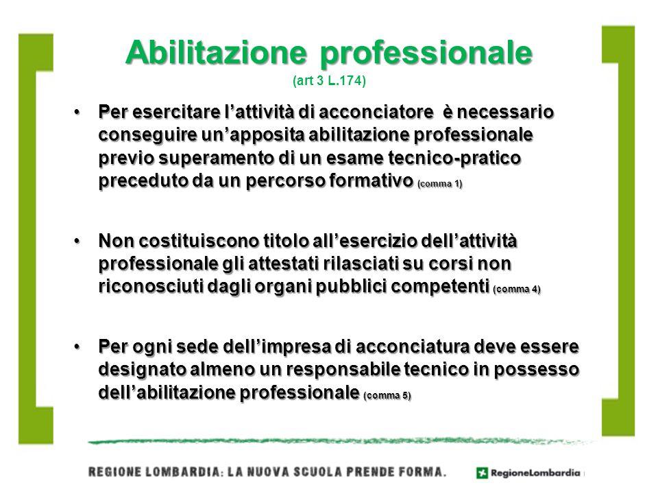 Abilitazione professionale Abilitazione professionale (art 3 L.174) Per esercitare lattività di acconciatore è necessario conseguire unapposita abilit